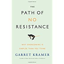 The Path of No Resistance: Why Overcoming is Simpler Than You Think by Kramer, Garret (July 7, 2015) Hardcover