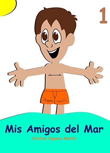 Mis Amigos del Mar 1: Spanish for kids - Español para niños por Cristina Higuera Martín