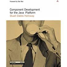 Component Development for the Java? Platform by Stuart Dabbs Halloway (2001-12-24)