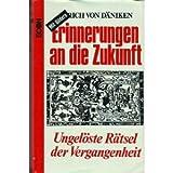 Erinnerungen an die Zukunft : Ungelöste Rätsel d. Vergangenheit. [Bearb.: Wilhelm Roggersdorf] 176.-200. Tsd - Erich von Däniken