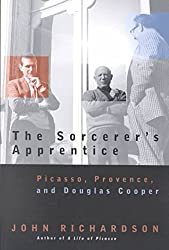 [The Sorcerer's Apprentice: Picasso, Provence and Douglas Cooper] (By: John Richardson) [published: December, 2001]