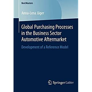 Global Purchasing Processes in the Business Sector Automotive Aftermarket: Development of a Reference Model (BestMasters)