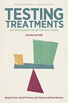Testing Treatments: Better Research for Better Healthcare (English Edition) von [Evans, Imogen, Thornton, Hazel, Chalmers, Iain, Glasziou, Paul]