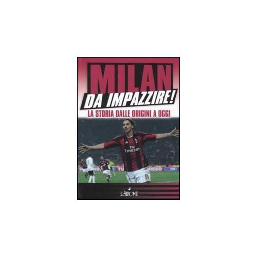 Milan Da Impazzire! La Storia Dalle Origini A Oggi