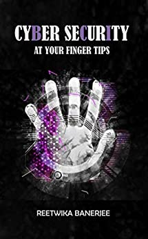 Cyber Security at your Finger Tips by [Banerjee, Reetwika]