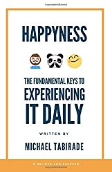 Happyness: The Fundamental Keys to Experiencing it Daily (Understand Reach Expand)