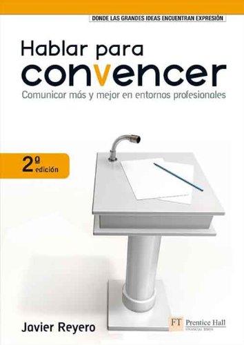 Hablar para convencer: Comunicar más y mejor en entornos profesionales