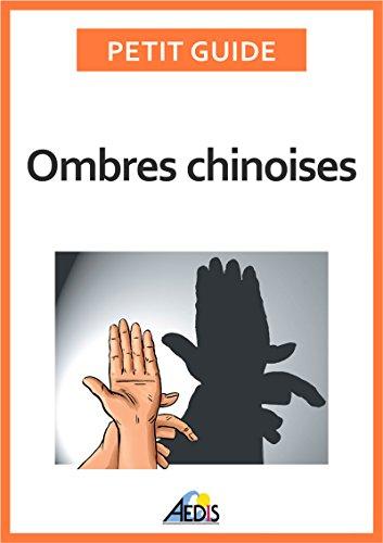 Ombres chinoises: Composez de formidables figures à l'aide de vos doigts et de vos mains (Petit guide t. 217)