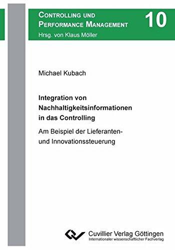 Integration von Nachhaltigkeitsinformationen in das Controlling: Am Beispiel der Lieferanten- und Innovationssteuerung (Controlling und Performance Management)