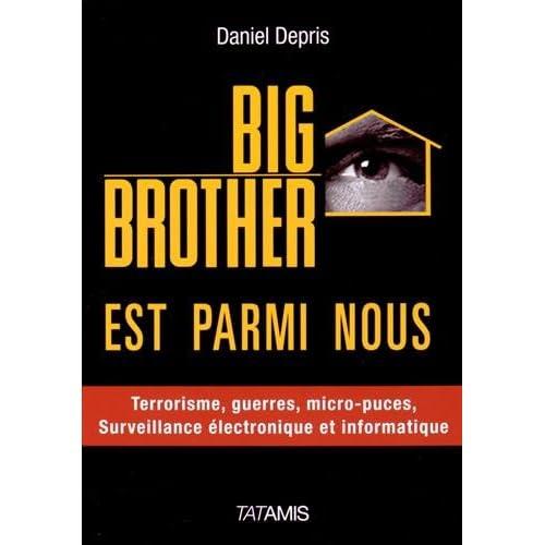 Big Brother est parmi nous : Surveillance électronique et informatique, terrorisme, guerre, Big Data, etc.
