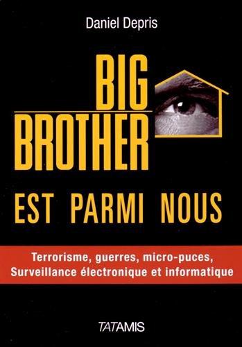 Big Brother est parmi nous : Surveillance électronique et informatique, terrorisme, guerre, Big Data, etc. par Daniel Depris