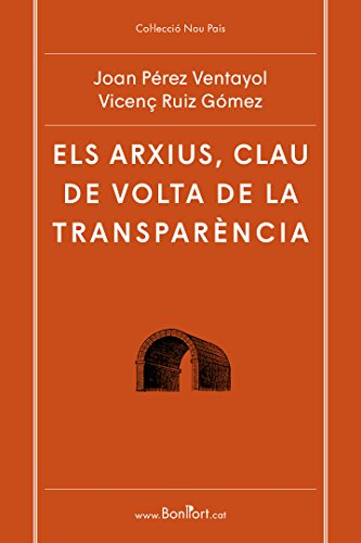 Els arxius, clau de volta de la transparència (Col·lecció Nou País Book 5) (Catalan Edition)