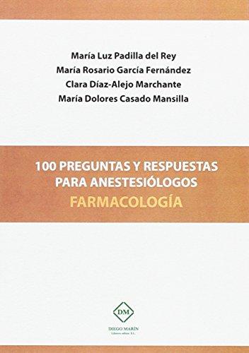 100 PREGUNTAS Y RESPUESTAS PARA ANESTESIOLOGOS FARMACOLOGIA por MARIA LUZ PADILLA DEL REY