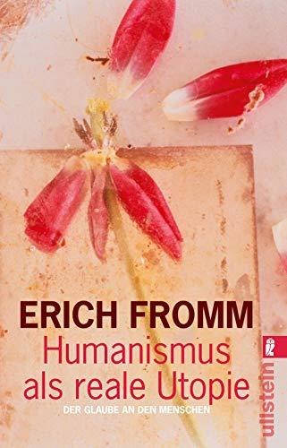 Humanismus als reale Utopie: Der Glaube an den Menschen