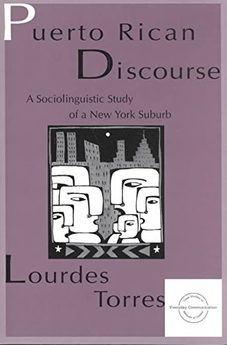[Puerto Rican Discourse: A Sociolinguistic Study of a New York Suburb] (By: Lourdes M. Torres) [published: March, 1997]