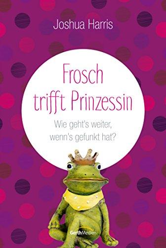 Meets Girl (Frosch trifft Prinzessin: Wie geht's weiter, wenn's gefunkt hat?)