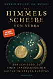 Die Himmelsscheibe von Nebra: Der Schlüssel zu einer untergegangenen Kultur im Herzen Europas - Prof. Dr. Harald Meller, Kai Michel