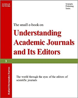 Understanding Academic Journals and its Editors: The world through the eyes of the editors of scientific journals (Publish Research Papers in Academic Journals Book 3) by [Barros, Rafael Hernandez]