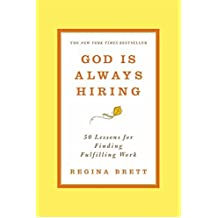 God is Always Hiring: 50 Lessons for Finding Fulfilling Work by Regina Brett (30-Apr-2015) Paperback
