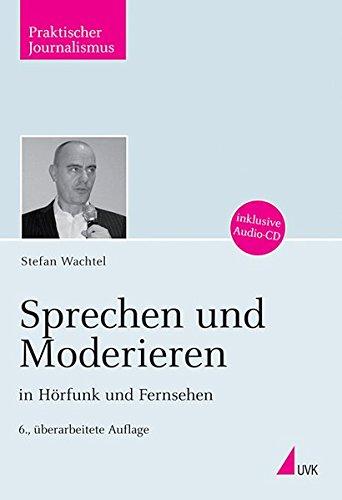 Sprechen und Moderieren in Hörfunk und Fernsehen, m. Audio-CD (Praktischer Journalismus)