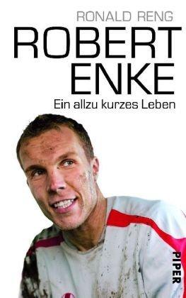 Robert Enke: Ein allzu kurzes Leben by Ronald Reng (2010-09-06)