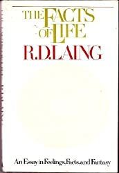 The facts of life: An essay in feelings, facts, and fantasy by R. D Laing (1976-05-03)