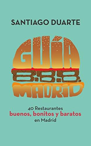 Guía B.B.B. Madrid: 40 restaurantes buenos, bonitos y baratos ...
