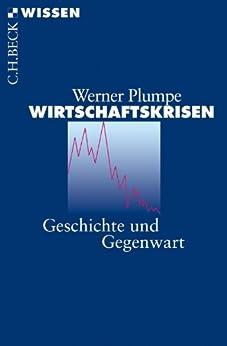 Wirtschaftskrisen: Geschichte und Gegenwart (Beck'sche Reihe)