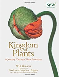 The Kingdom of Plants: The Diversity of Plants in Kew Gardens. Foreword by David Attenborough by Will Benson (2012-05-01)