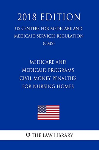 Medicare and Medicaid Programs - Civil Money Penalties for Nursing Homes (US Centers for Medicare and Medicaid Services Regulation) (CMS) (2018 Edition) (English Edition)