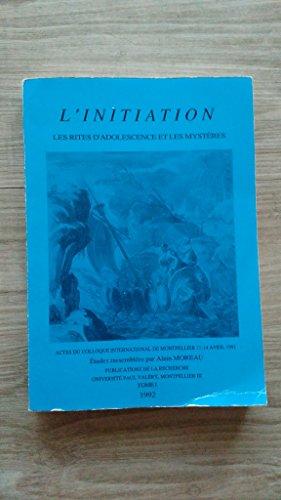 L'initiation. Tome 2, L'acquisition d'un savoir ou d'un pouvoir, Le lieu initiatique, Parodies et perspectives, Colloque international, Montpellier, 11-14 avril 1991