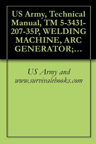 US Army, Technical Manual, TM 5-3431-207-35P, WELDING MACHINE, ARC GENERATOR; ELECTRIC MO DRIVEN, AC, 220 V, 3 PHASE, 60 HZ; SINGLE OPERATOR, REMOTE CONT ... LA-300) (FSN 3431-081- (English Edition) -