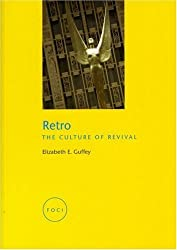 Retro: The Culture of Revival (Reaktion Books - Focus on Contemporary Issues) by Elizabeth E. Guffey (2006-11-15)