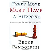 Every Move Must Have a Purpose: Strategies From Chess For Business and Life by Bruce Pandolfini (2003-11-05)