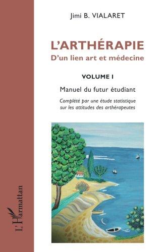 L'arthérapie d'un lien art et médecine (Volume 1): Manuel du futur étudiant par Jimi B Vialaret