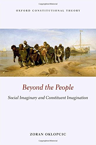 Beyond the People: Social Imaginary and Constituent Imagination (Oxford Constitutional Theory) por Zoran Oklopcic