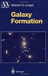 Galaxy Formation (Astronomy and Astrophysics Library) by Malcolm S. Longair (2000-03-16)
