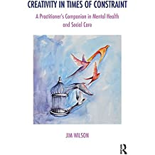 Creativity in Times of Constraint: A Practitioner's Companion in Mental Health and Social Care (This influential series was co-founded in 1989 by series ... psychological questions.) (English Edition)