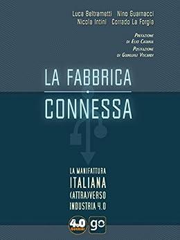 La fabbrica connessa. La manifattura italiana (attra)verso Industria 4.0 di [Luca Beltrametti, Nino Guarnacci, Nicola Intini, Corrado La Forgia]