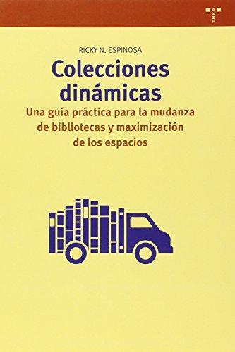 Colecciones Dinámicas. Una Guía Práctica Para La Mudanza De Bibliotecas Y Maximización De Los Espacios (Biblioteconomía y Administración cultural) por Ricky Nelson Espinosa Pérez