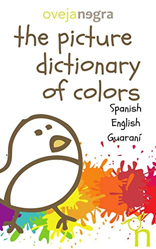 The Picture Dictionary of Colors  - Guaraní: Trilingual Picture Dictionary English, Spanish, Guaraní (English Edition)