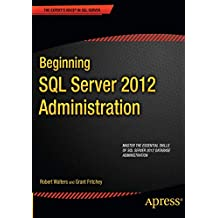 Beginning SQL Server 2012 Administration (Expert's Voice in SQL Server)