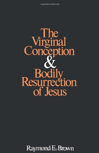 Virginal Conception and Bodily Resurrection of Jesus por Raymond E. Brown