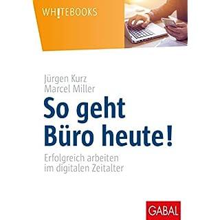 So geht Büro heute!: Erfolgreich arbeiten im digitalen Zeitalter (Whitebooks)