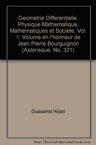 Geometrie Differentielle, Physique Mathematique, Mathematiques et Societe, Vol. 1: Volume en l'honneur de Jean Pierre Bourguignon (Asterisque, No. 321)