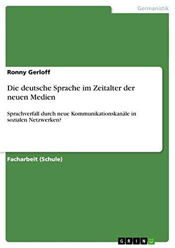 Die deutsche Sprache im Zeitalter der neuen Medien: Sprachverfall durch neue Kommunikationskanäle in sozialen Netzwerken?