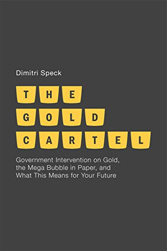 The Gold Cartel: Government Intervention on Gold, the Mega Bubble in Paper, and What This Means for Your Future (English Edition)