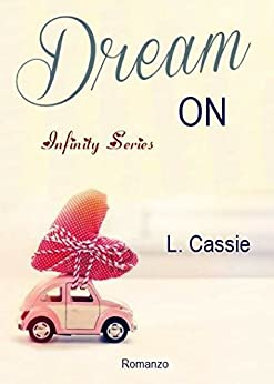 Dream on (Infinity Series Vol. 3) di [Cassie, L.]