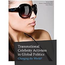 Transnational Celebrity Activism in Global Politics: Transnational Celebrity Activism in Global Politics