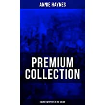 ANNIE HAYNES Premium Collection – 8 Murder Mysteries in One Volume: Abbey Court Murder, Blue Diamond, House in Charlton Crescent, Crow Inn's Tragedy, Man ... & Crystal Beads Murder (English Edition)